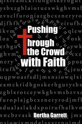 Pushing Through the Crowd with Faith (Paperback): Bertha Garrett
