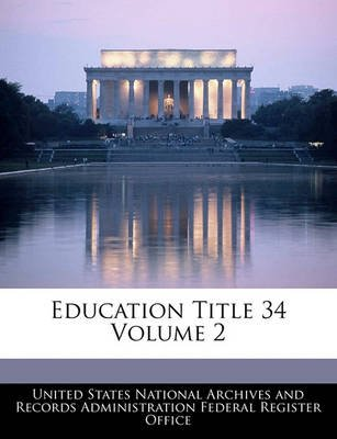 Education Title 34 Volume 2 (Paperback): United States National Archives and Reco