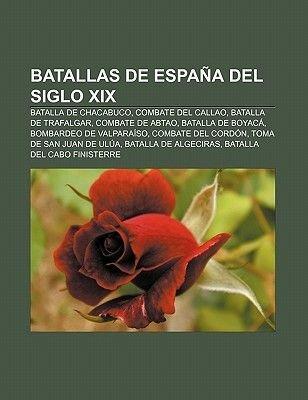 Batallas de Espana del Siglo XIX - Batalla de Chacabuco, Combate del Callao, Batalla de Trafalgar, Combate de Abtao, Batalla de...