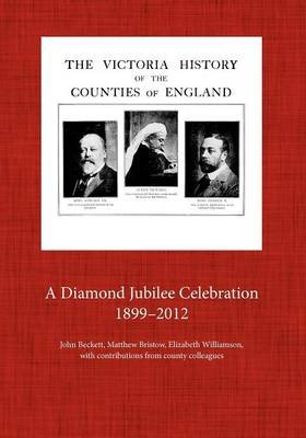 The Victoria County History 1899-2012. a Diamond Jubilee Celebration (Paperback): John Beckett, Matthew Bristow, Elizabeth...