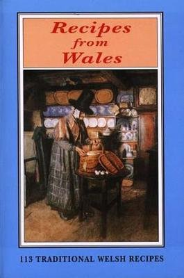 Recipes from Wales - 113 Traditional Welsh Recipes (Paperback, New edition):