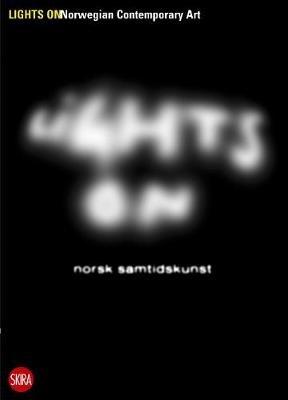 Lights on - Norwegian Contemporary Art (Paperback): Gunnar B. Kvaran, Hanne Beate Ueland, Grete Arbu