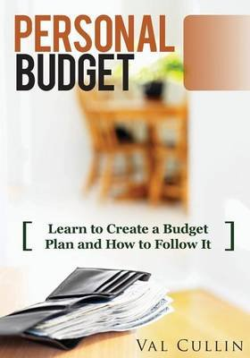personal budget learn to create a budget plan and how to follow it