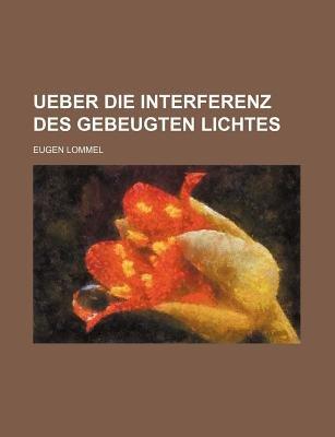 Ueber Die Interferenz Des Gebeugten Lichtes (English, German, Paperback): Eugene Lommel