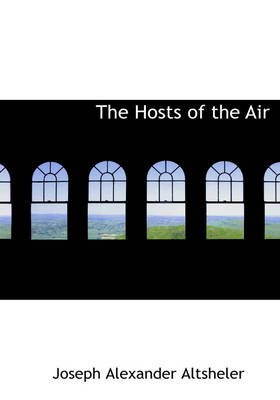 The Hosts of the Air (Large print, Paperback, large type edition): Joseph Alexander Altsheler