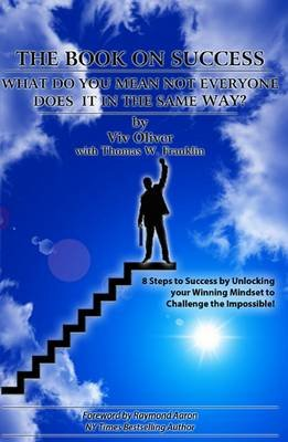 The Book on Success: What Do You Mean Not Everyone Does it in the Same Way? - 8 Steps to Success by Unlocking Your Winning...
