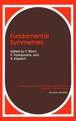 Fundamental Symmetries (Hardcover, 1987 Ed.): P. Bloch, P. Pavlopoulos, R. Klapisch