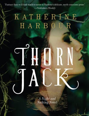 Thorn Jack - A Night and Nothing Novel (Paperback): Katherine Harbour