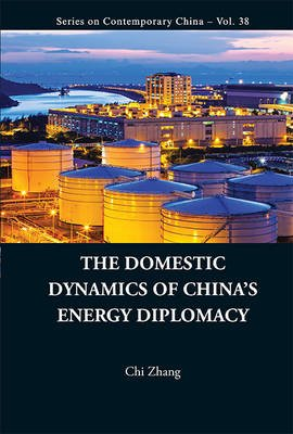 Domestic Dynamics Of China's Energy Diplomacy, The (Hardcover): Chi Zhang