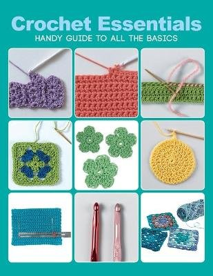 Crochet Essentials - Handy Guide to All the Basics (Paperback): Margaret Hubert