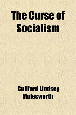 The Curse of Socialism (Paperback): Guilford Lindsey Molesworth
