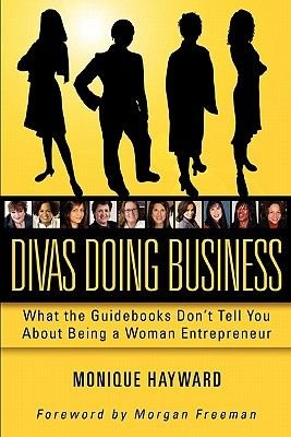 Divas Doing Business - What the Guidebooks Don't Tell You about Being a Woman Entrepreneur (Paperback): Monique Hayward