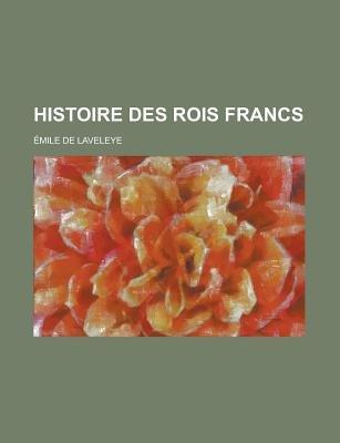 Histoire Des Rois Francs (Paperback): Us Government, Emile Delaveleye