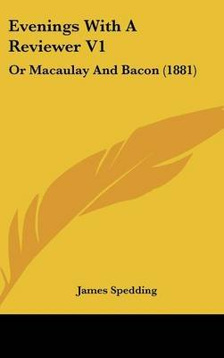 Evenings with a Reviewer V1 - Or Macaulay and Bacon (1881) (Hardcover): James Spedding