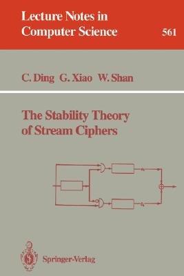 The Stability Theory of Stream Ciphers (Paperback, 1991 ed.): Cunsheng Ding, Guozhen Xiao, Weijuan Shan