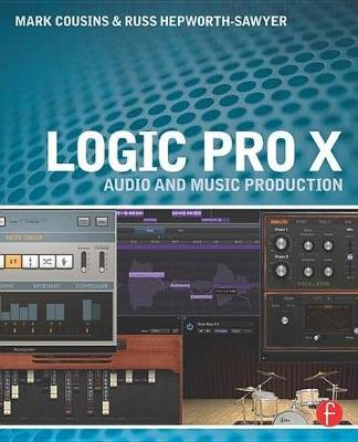 Logic Pro X - Audio and Music Production (Electronic book text): Mark Cousins, Russ Hepworth- Sawyer