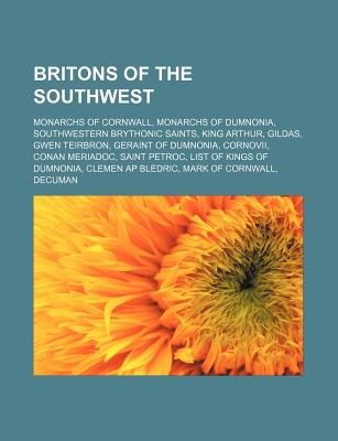 Britons of the Southwest - Monarchs of Cornwall, Monarchs of Dumnonia, Southwestern Brythonic Saints, King Arthur, Gildas, Gwen...
