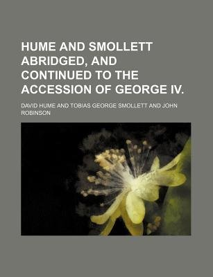 Hume and Smollett Abridged, and Continued to the Accession of George IV. (Paperback): David Hume