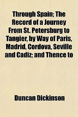 Through Spain; The Record of a Journey from St. Petersburg to Tangier, by Way of Paris, Madrid, Cordova, Seville and Cadiz; And...