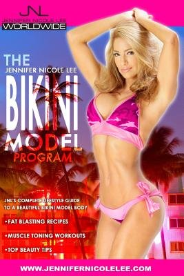 The Jennifer Nicole Lee Bikini Model Program - Jnl's Complete Lifestyle Guide to a Beautiful Bikini Model Body...