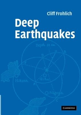 Deep Earthquakes (Electronic book text): Cliff Frohlich