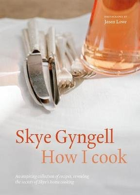 How I Cook - An inspiring collection of recipes, revealing the secrets of Skye's home cooking (Paperback, Reissue): Skye...