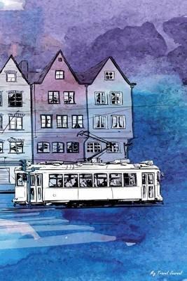 My Travel Journal - Hand Drawn Watercolor Illustration Old Tram, Travel Planner & Journal, 6 X 9, 139 Pages (Paperback): My...