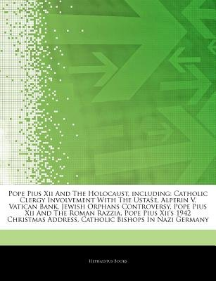 Articles on Pope Pius XII and the Holocaust, Including - Catholic Clergy Involvement with the Ustaa E, Alperin V. Vatican Bank,...