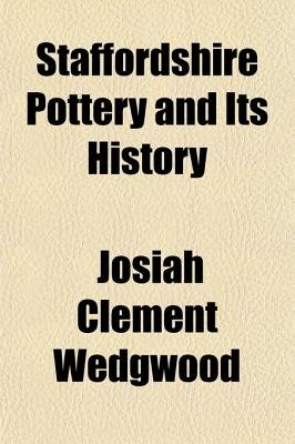 Staffordshire Pottery and Its History (Paperback): Josiah Clement Wedgwood