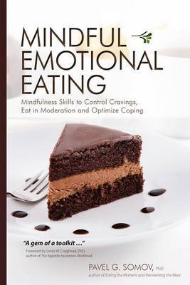 Mindful Emotional Eating - Mindfulness Skills to Control Cravings, Eat in Moderation and Optimize Coping (Paperback): Pavel G....