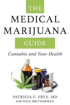 The Medical Marijuana Guide - Cannabis and Your Health (Paperback): Patricia C., MD Frye