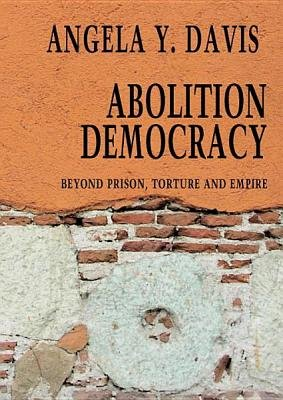 Abolition Democracy - Prisons, Democracy and Empire (Electronic book text): Angela Y. Davis
