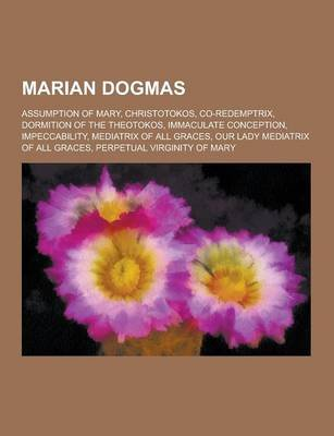 Marian Dogmas - Assumption of Mary, Christotokos, Co-Redemptrix, Dormition of the Theotokos, Immaculate Conception,...