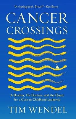 Cancer Crossings - A Brother, His Doctors, and the Quest for a Cure to Childhood Leukemia (Hardcover): Tim Wendel