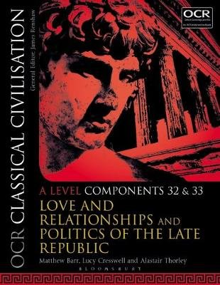 OCR Classical Civilisation A Level Components 32 and 33 - Love and Relationships and Politics of the Late Republic (Paperback):...