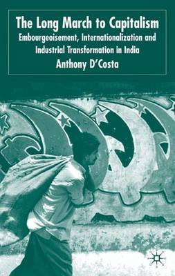 The Long March to Capitalism - Embourgeoisment, Internationalization and Industrial Transformation in India (Electronic book...