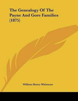 The Genealogy of the Payne and Gore Families (1875) (Paperback): William Henry Whitmore
