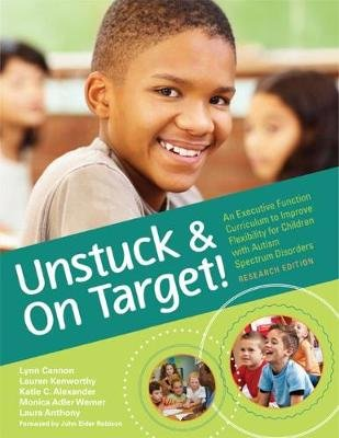Unstuck and on Target! - An Executive Function Curriculum to Improve Flexibility for Children with Autism Spectrum Disorders...