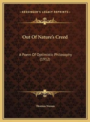 Out of Nature's Creed - A Poem of Optimistic Philosophy (1912) (Hardcover): Thomas Nunan