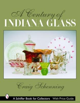 Century of Indiana Glass: Pattern Identification and Value Guide (Paperback): Craig Schenning