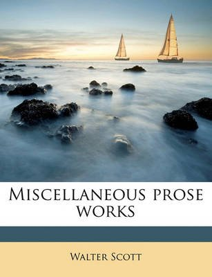 Miscellaneous Prose Works Volume 15 (Paperback): Walter Scott