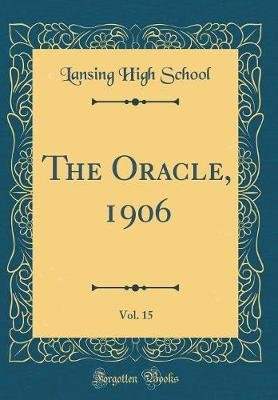 The Oracle, 1906, Vol. 15 (Classic Reprint) (Hardcover): Lansing High School