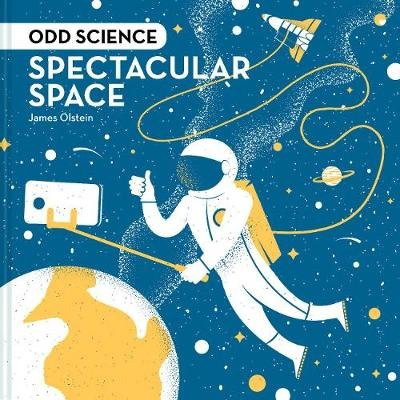 Odd Science - Spectacular Space (Hardcover): James Olstein