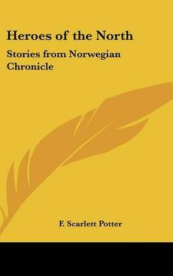 Heroes of the North - Stories from Norwegian Chronicle (Hardcover): F. Scarlett Potter