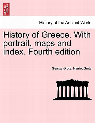 History of Greece. with Portrait, Maps and Index. Fourth Edition (Paperback): George Grote, Harriet Grote