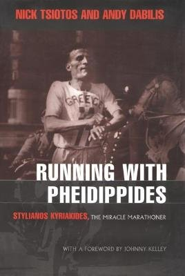 Running With Pheidippides - Stylianos Kyriakides, The Miracle Marathoner (Hardcover, 1st ed): Nick Tsiotos