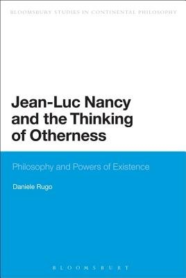 Jean-Luc Nancy and the Thinking of Otherness - Philosophy and Powers of Existence (Electronic book text): Daniele Rugo