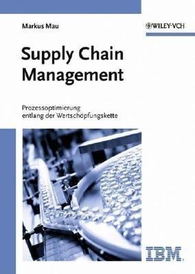 Supply Chain Management - Prozessoptimierung Entlang der Wertschopfungskette (Hardcover): Marcus Mau