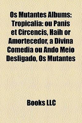 OS Mutantes Albums - Tropicalia: Ou Panis Et Circencis, Haih or Amortecedor, a Divina Comedia Ou Ando Meio Desligado, OS...