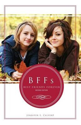 BFFs - Best Friends Forever (Paperback, 2nd): Jennifer E Calvert